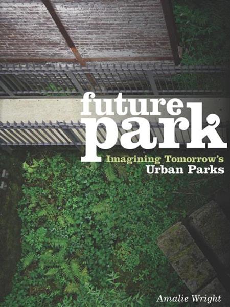 Future Park: Imagining Tomorrow's Urban Parks / Công viên trong tương lai: Tầm nhìn tương lai cho các công viên trong đô thị