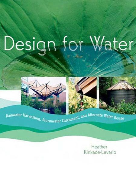 Design for Water: Rainwater Harvesting, Stormwater Catchment, and Alternate Water Reuse / Thiết kế kỹ thuật hạ tầng nguồn nước: Tái tạo, xử lí và sử dụng hiệu quả tài nguyên nước