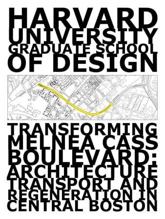 HARVARD GSD – MELNEA CASS BOULEVARD Transforming Melnea Cass Boulevard: Architecture, Transportation and Regeneration in Central Boston