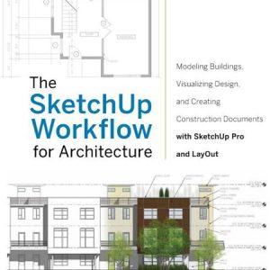 Sketchup Workflow for Architecture / Ứng dụng Sketchup trong quy trình thiết kế kiến trúc