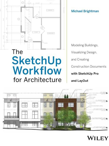 The-sketchup-workflow-for-architecture-modeling-buildings-visualizing-design-and-creating-construction-documents-with-sketchup-pro-and-layout-by-michael-brightman-min