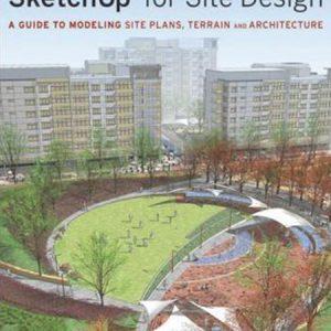 Google Sketchup for Site Design 1st Edition /  Ứng dụng Sketchup trong thiết kế cảnh quan 1