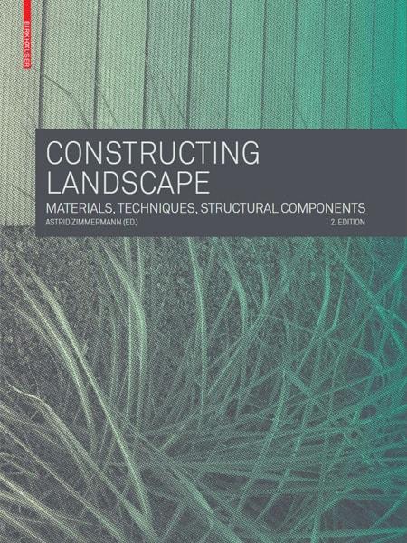 Constructing Landscape – Materials, Techniques, Structural Components / Thi công cảnh quan: Vật liệu, Kỹ thuật và Kết cấu