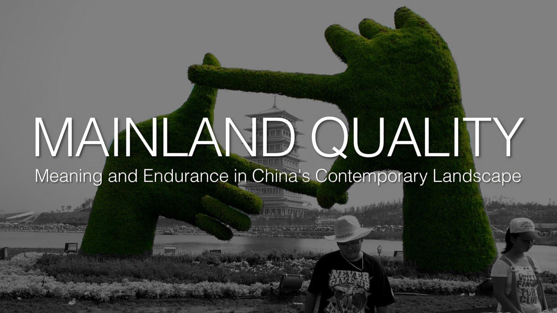 MAINLAND QUALITY: Meaning and Endurance in China's Contemporary Landscape / Ý nghĩa và tính bền vững của kiến trúc cảnh quan Trung Quốc đương đại