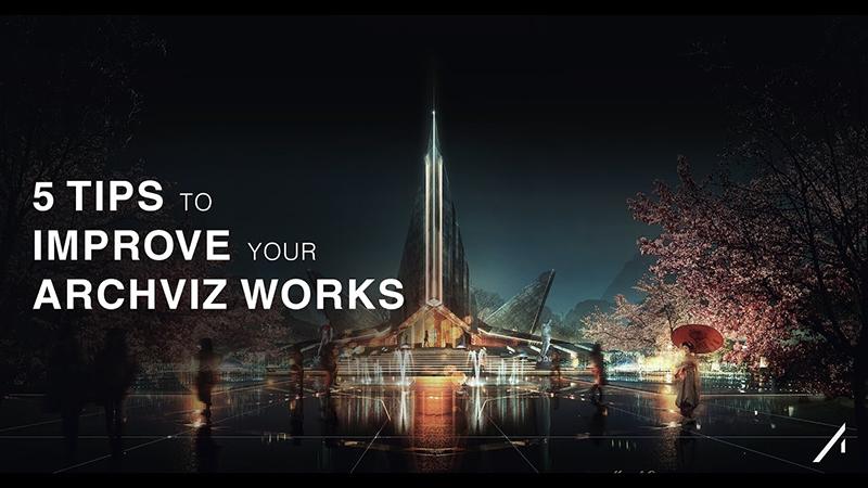 5 Tips to improve your Architectural Visualisations / 5 thủ thuật giúp nâng cao chất lượng phối cảnh kiến trúc